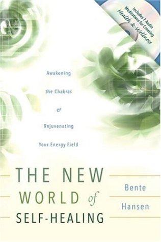 The New World of Self-Healing: Awakening the Chakras & Rejuvenating Your Energy Field: Hansen, ...