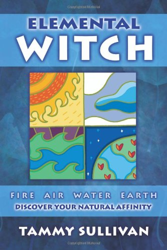 9780738708911: Elemental Witch: Fire, Air, Water, Earth: Discover Your Natural Affinity