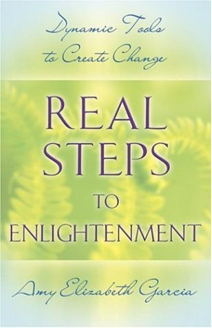 Real Steps to Enlightenment: Dynamic Tools to: Garcia, Amy Elizabeth