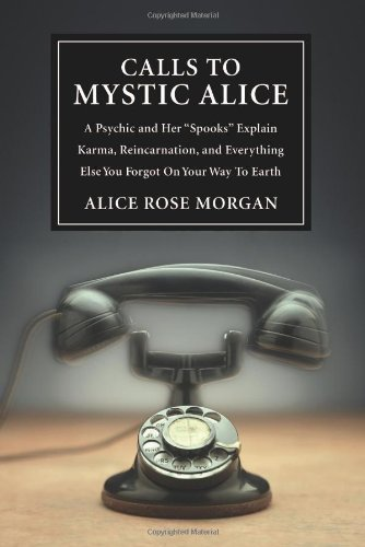 Calls to Mystic Alice: A Psychic &: Morgan, Alice Rose