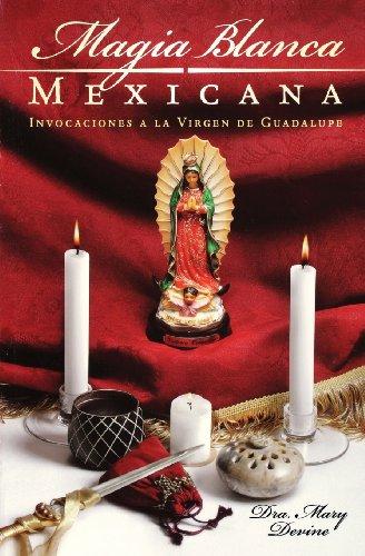 Magia Blanca Mexicana: Invocaciones a la Virgen de Guadalupe (Spanish Edition): Mary Virginia ...