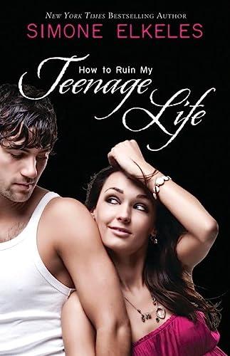 How to Ruin My Teenage Life (How: Elkeles, Simone