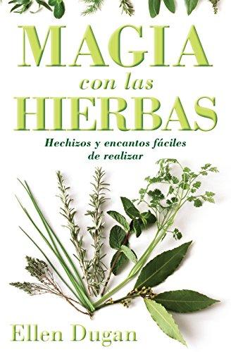 Magia con las hierbas: Hechizos y encantos fáciles de realizar (Spanish for Beginners Series) (0738710431) by Ellen Dugan
