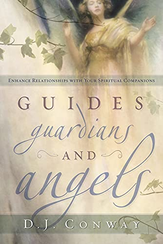Guides, Guardians and Angels: Enhance Relationships with Your Spiritual Companions (0738711241) by D.J. Conway