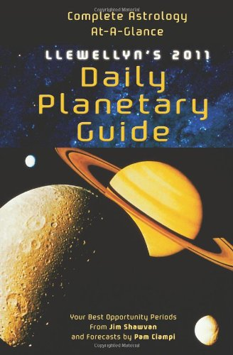 Llewellyn's 2011 Daily Planetary Guide: Complete Astrology-At-A-Glance (Annuals - Daily Planetary Guide) (9780738711287) by Pam Ciampi; Jim Shawvan; Llewellyn