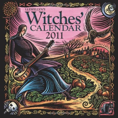 Llewellyn's 2011 Witches' Wall Calendar - An Enchanting Year on the Witches' Path