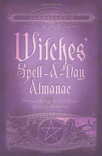 9780738711362: Llewellyn's 2011 Witches' Spell-A-Day Almanac: Holidays & Lore (Annuals - Witches' Spell-a-Day Almanac)