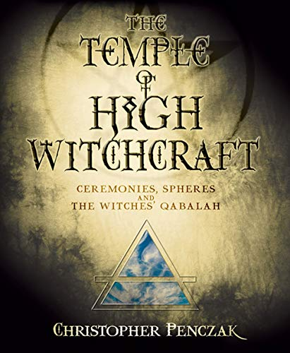 9780738711652: The Temple of High Witchcraft: Ceremonies, Spheres and the Witches' Qabalah (Penczak Temple)
