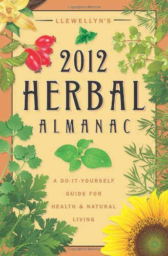 9780738712055: Llewellyn's 2012 Herbal Almanac: A Do-it-Yourself Guide for Health & Natural Living (Annuals - Herbal Almanac)