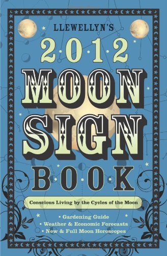 9780738712086: Llewellyn's 2012 Moon Sign Book: Conscious Living by the Cycles of the Moon (Annuals - Moon Sign Book)