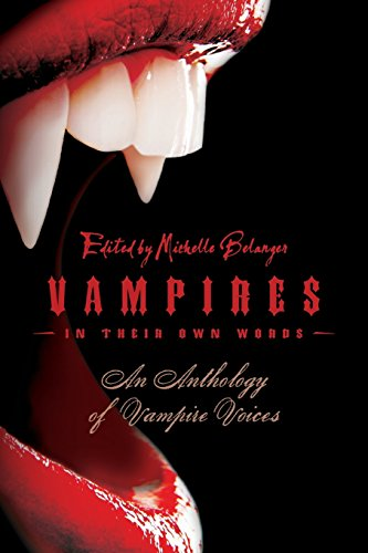 Vampires in Their Own Words: An Anthology of Vampire Voices: Michelle Belanger