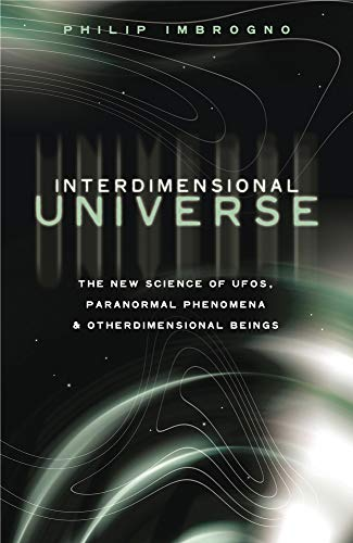 Interdimensional Universe: The New Science of UFOs, Paranormal Phenomena and Otherdimensional ...