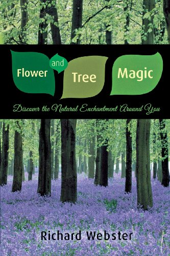 Flower and Tree Magic: Discover the Natural Enchantment Around You: Richard Webster