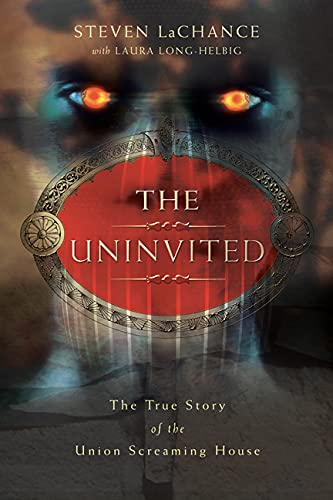 9780738713571: The Uninvited: The True Story of the Union Screaming House