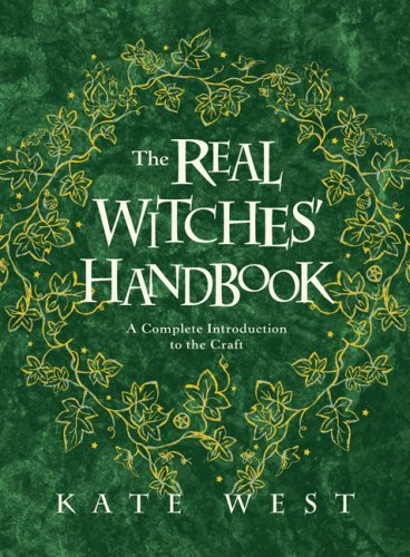 The Real Witches' Handbook: A Complete Introduction to the Craft: West, Kate