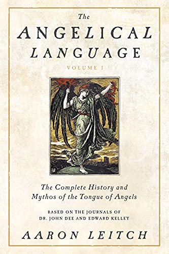 The Angelical Language, Volume I: The Complete History and Mythos of the Tongue of Angels: Leitch, ...