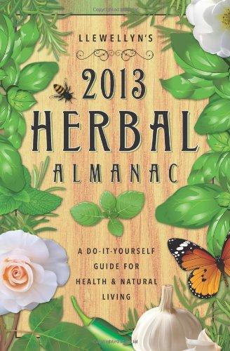 Llewellyn's 2013 Herbal Almanac: Herbs for Growing: DeVille, Alice; Barrette,