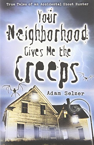 9780738715575: Your Neighborhood Gives Me the Creeps: True Tales of an Accidental Ghost Hunter