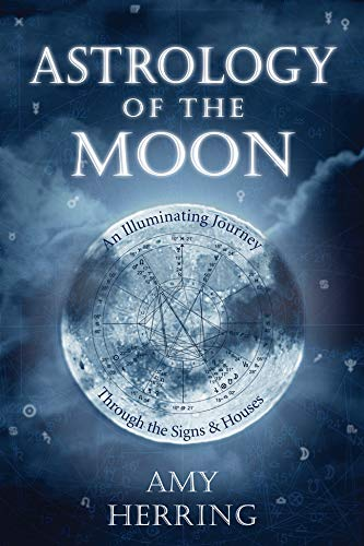 9780738718965: Astrology of the Moon: An Illuminating Journey Through the Signs and Houses
