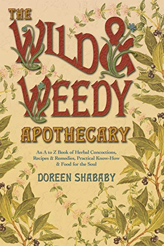 9780738719078: The Wild & Weedy Apothecary: An A to Z Book of Herbal Concoctions, Recipes & Remedies, Practical Know-How & Food for the Soul