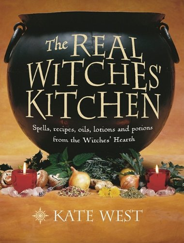 9780738719276: The Real Witches' Kitchen: Spells, Recipes, Oils, Lotions and Potions from the Witches' Hearth