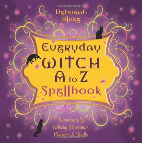 9780738719702: Everyday Witch A to Z Spellbook: Wonderfully Witchy Blessings, Charms & Spells