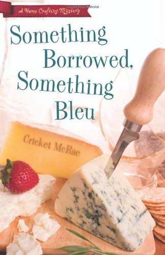 Something Borrowed, Something Bleu (A Home Crafting Mystery)