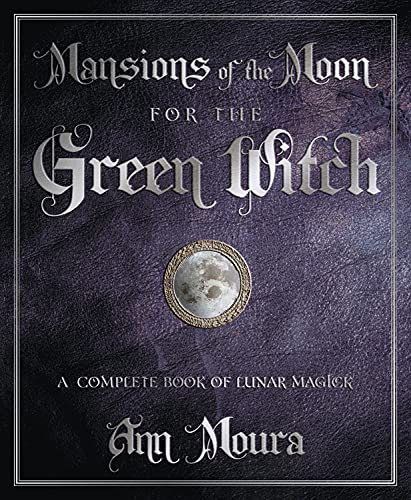 Mansions of the Moon for the Green Witch: A Complete Book of Lunar Magic (0738720658) by Ann Moura