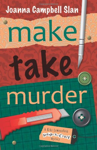 Make, Take, Murder (A Kiki Lowenstein Scrap-N-Craft: Slan, Joanna Campbell