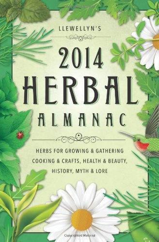 Llewellyns 2014 Herbal Almanac : Herbs for Growing and Gathering, Cooking and Crafts, Health and Beauty, History, Myth and Lore