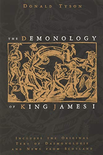 9780738723457: The Demonology of King James I: Includes the Original Text of Daemonologie and News from Scotland