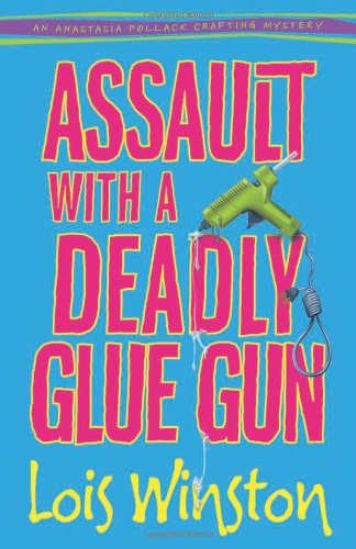 Assault with a Deadly Glue Gun (An: Winston, Lois