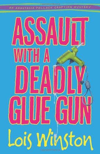 9780738723471: Assault with a Deadly Glue Gun (An Anastasia Pollack Crafting Mystery)