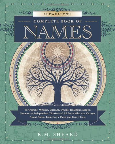 Llewellyn's Complete Book of Names: For Pagans, Wiccans, Druids, Heathens, Mages, Shamans &amp...