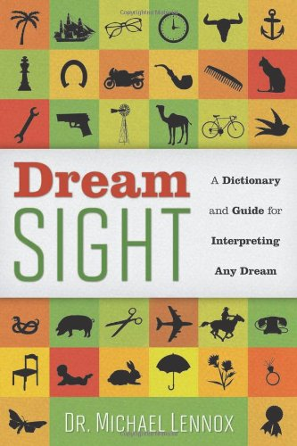 DREAM SIGHT: A Dictionary & Guide For Interpreting Any Dream