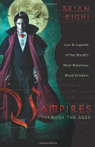 9780738726489: Vampires Through the Ages: Lore & Legends of the World's Most Notorious Blood Drinkers