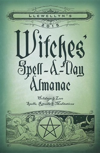 9780738726922: Llewellyn's 2015 Witches' Spell-A-Day Almanac: Holidays & Lore, Spells, Rituals & Meditations