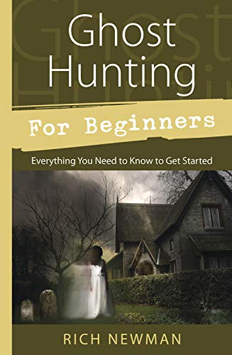 9780738726960: Ghost Hunting for Beginners: Everything You Need to Know to Get Started