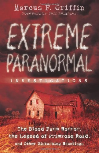 9780738726977: Extreme Paranormal Investigations: The Blood Farm Horror, the Legend of Primrose Road, and Other Disturbing Hauntings