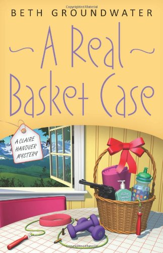 A Real Basket Case (A Claire Hanover Mystery): Beth Groundwater