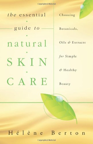 9780738729275: The Essential Guide to Natural Skin Care: Choosing Botanicals, Oils & Extracts for Simple & Healthy Beauty