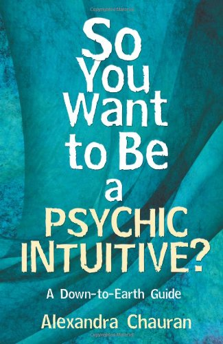 9780738730653: So You Want to Be a Psychic Intuitive?: A Down-to-Earth Guide