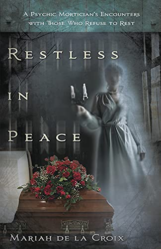9780738730684: Restless in Peace: A Psychic Mortician's Encounters with Those who Refuse to Rest