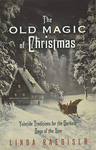 9780738733340: The Old Magic of Christmas: Yuletide Traditions for the Darkest Days of the Year
