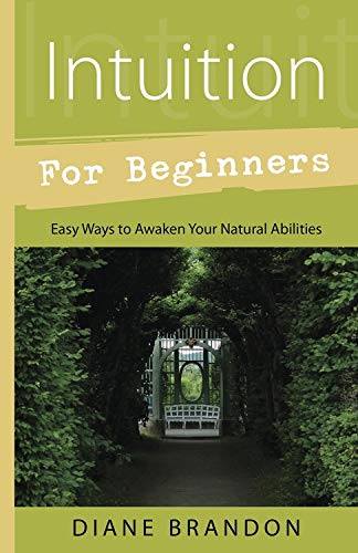9780738733357: Intuition for Beginners: Easy Ways to Awaken Your Natural Abilities (For Beginners (Llewellyn's))