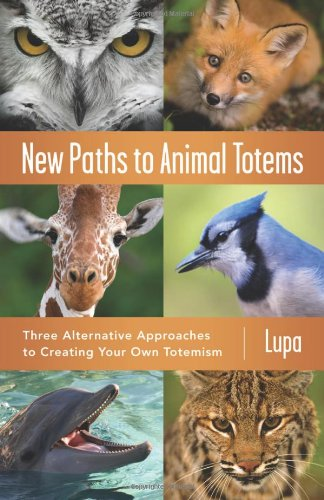 9780738733371: New Paths to Animal Totems: Three Alternative Approaches to Creating Your Own Totemism