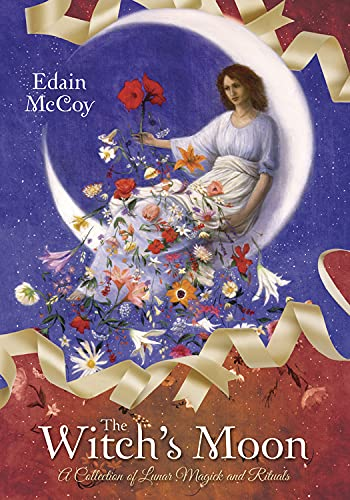 The Witch's Moon: A Collection of Lunar Magick and Rituals (0738733830) by Edain McCoy