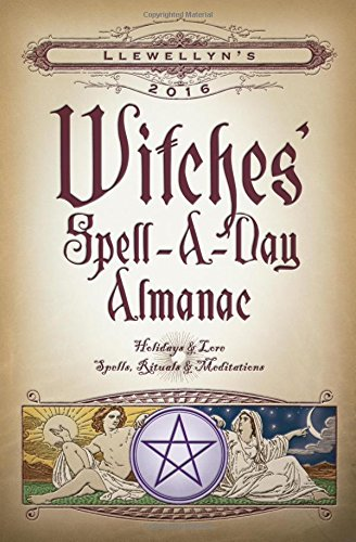 9780738733999: Llewellyn's 2016 Witches' Spell-A-Day Almanac: Holidays & Lore, Spells, Rituals & Meditations