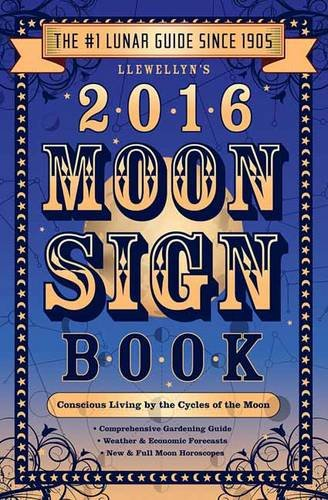 9780738734040: Llewellyn's 2016 Moon Sign Book: Conscious Living by the Cycles of the Moon (Llewellyn's Moon Sign Books)