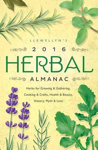 9780738734064: Llewellyn's 2016 Herbal Almanac: Herbs for Growing & Gathering, Cooking & Crafts, Health & Beauty, History, Myth & Lore (Llewellyn's Herbal Almanac)
